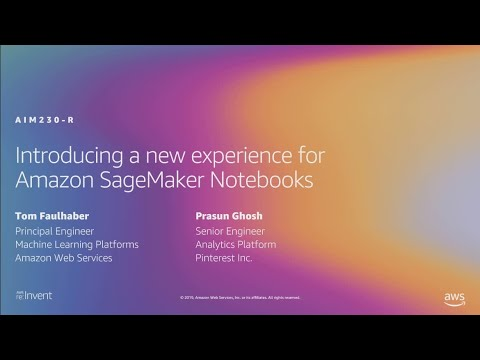 AWS re:Invent 2019: [NEW LAUNCH!] New Amazon SageMaker notebook experience (AIM230-R1)