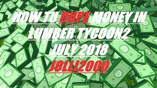 HOW TO DUPE MONEY IN ROBLOX LUMBER TYCOON2! (JULY 2018 WORKING)