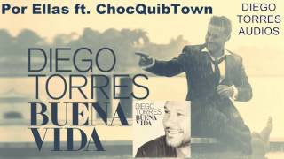 Diego Torres - Por Ellas ft. ChocQuibTown (Audio) // CD Buena Vida | Diego Torres Audio