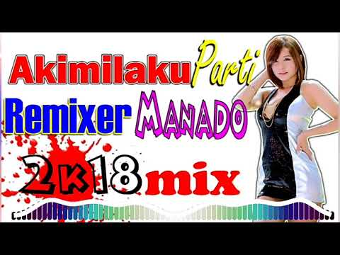 Dj Akimilaku Party 2018 Mix Remixer Manado Musik Keren PlanetLagu com