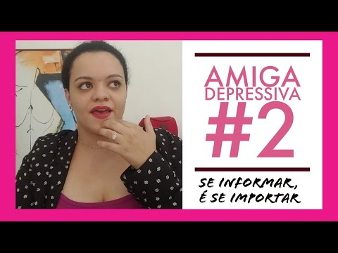 Amiga Depressiva #2: Se Informar é Se Importar