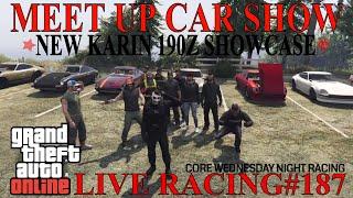 GTA V LIVE RACING#187-MEET UP[CAR SHOW-NEW KARIN 190Z SHOWCASE] CORE WEDNESDAY NIGHT RACING