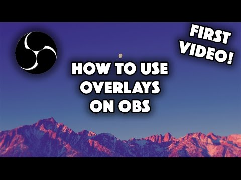 How to use overlays on OBS (Open Broadcaster Software) - FIRST VIDEO!