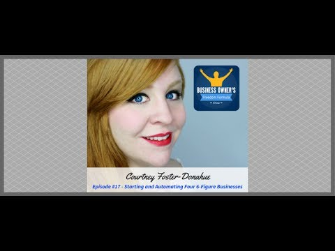Business Owner's Freedom Formula 017: Courtney Foster-Donahue-Scaling 4 6-Figure Businesses
