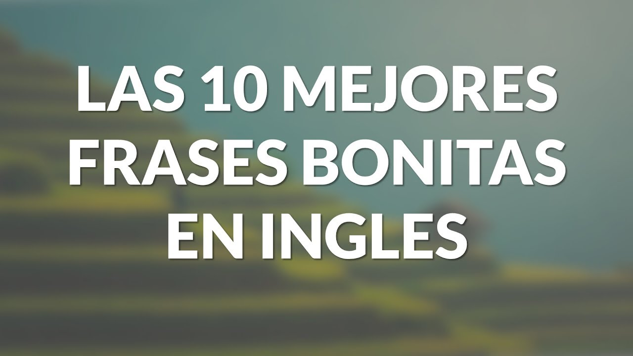 Las 10 Mejores Frases Bonitas En Ingles Youtube