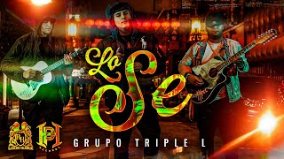 Grupo Triple L - Lo Se [Official Video]