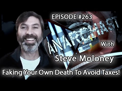 Anarchast Ep. 263 Steve Moloney: Faking Your Own Death To Avoid Taxes!