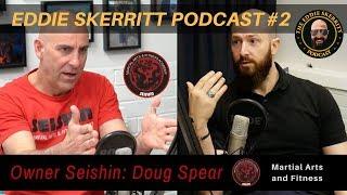Eddie Skerritt Podcast #1 - Seishin Martial Arts