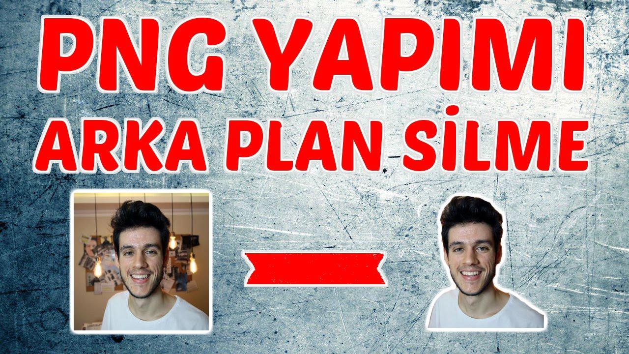 Png Yapimi Arka Plan Silme Youtube
