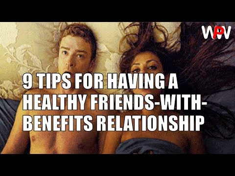 9 TIPS FOR HAVING A HEALTHY FRIENDS WITH BENEFITS RELATIONSHIP