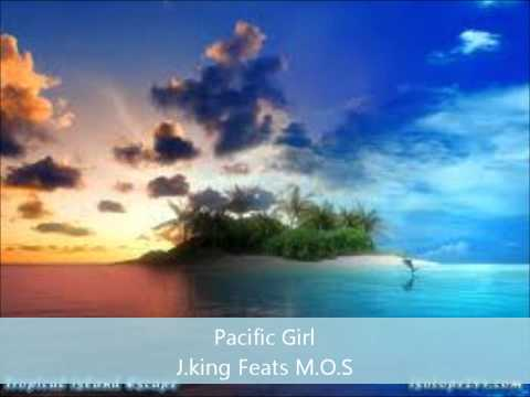 Pacific Girl - J.King fts M.O.S