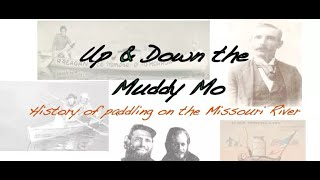 """up & Down The Big Muddy - A History Of Paddling On The Missouri River"""