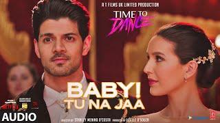 Baby! Tu Na Jaa (Full Audio Song) Gurinder Seagal,Jonita Gandhi | Time To Dance | Sooraj, Isabelle