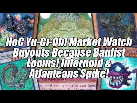HoC Yu-Gi-Oh! Market Watch - Buyouts Because Banlist Looms! Infernoid & Atlanteans Price Spikes!
