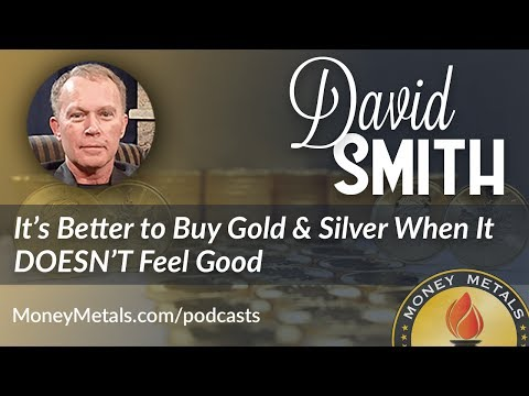 It's Better to Buy Gold & Silver When It DOESN'T Feel Good (David Smith Interview)