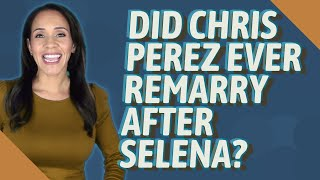 Did Chris Perez ever remarry a…