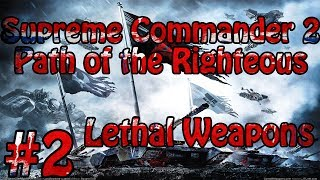 Supreme Commander 2 -Path of the Righteous Lethal Weapons Part 2 of 5