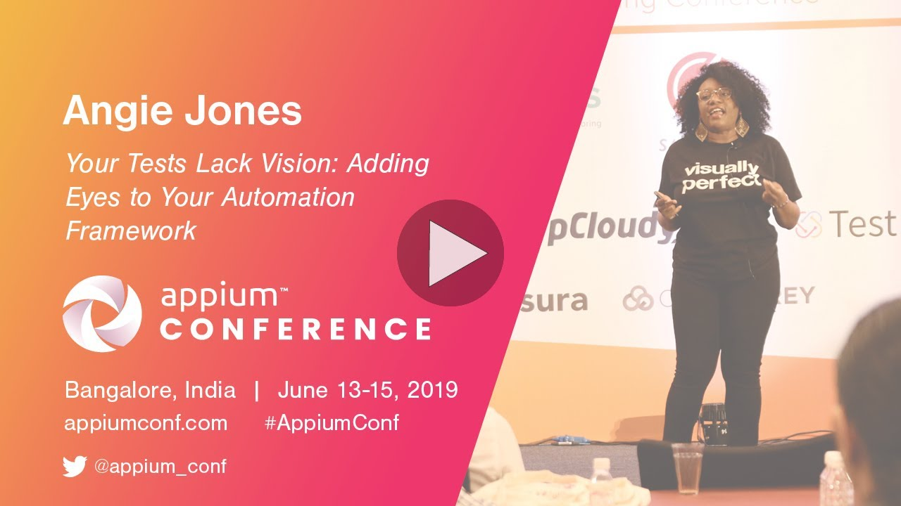 Appium Conf 2019 - Your Tests Lack Vision: Adding Eyes to Your