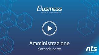 Business Cube - Amministrazione - Seconda Parte - NTS Informatica
