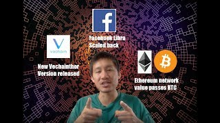 Vechain release new version, Facebook Libra scales back, Ethereum passes Bitcoin in network value