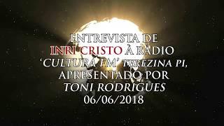 Entrevista de INRI  CRISTO à Radio Cultura de Teresina PI (06/06/18)
