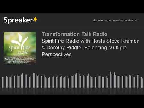 Spirit Fire Radio with Hosts Steve Kramer & Dorothy Riddle: Balancing Multiple Perspectives