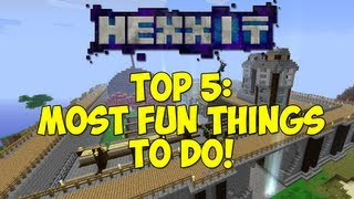 Minecraft: HEXXIT: Top 5: Most Fun Things To Do!