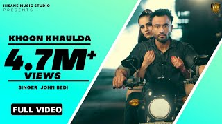 Khoon Khaulda (Full Video) | John Bedi | Soul Rockers | Qatar Gs Records | Latest 2017 Punjabi Song