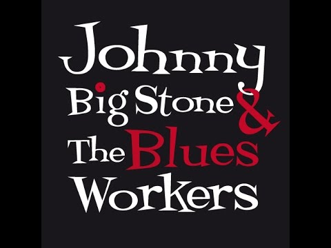 """Johnny Big Stone & the Blues Workers """"I CAN'T LEAVE RIGHT NOW"""""""