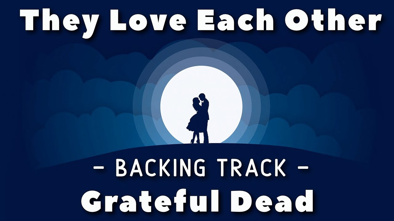 They Love Each Other Backing Track Grateful Dead Youtube