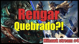 RENGAR TA QUEBRADO?! -MIHAWK STREAM #4 - LEAGUE OF LEGENDS