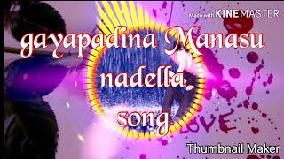 gayapadina Manasu nadella song