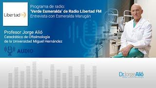 Radio Libertad FM | Entrevista Dr. Jorge Alió con Esmeralda Marugán