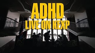 ADHD - Full Performance (Live on KEXP)