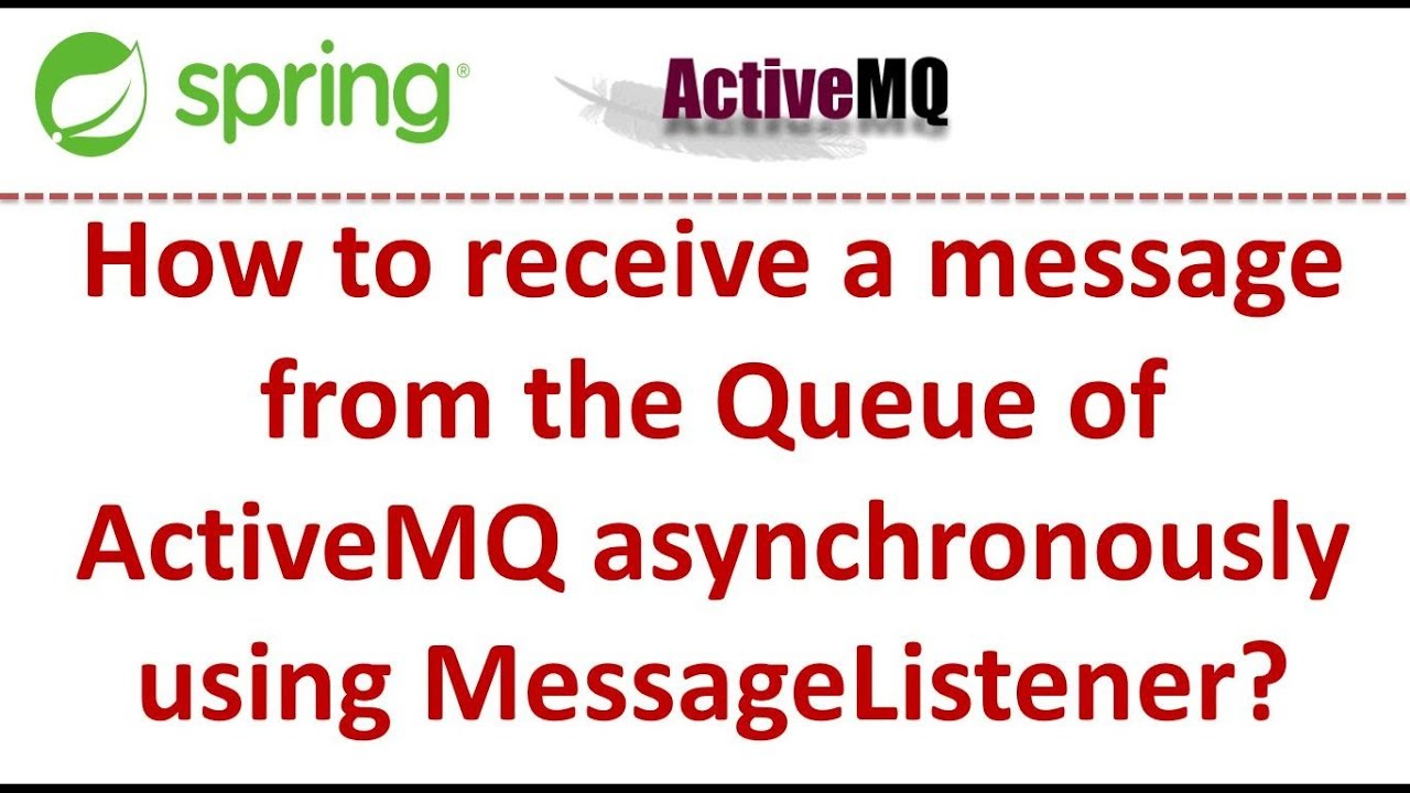 How to receive a message from the Queue of ActiveMQ asynchronously using  MessageListener?