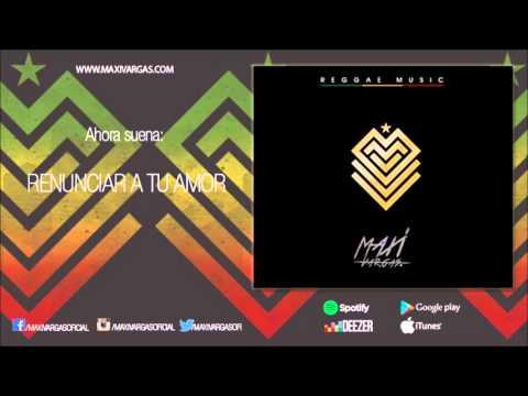 Maxi Vargas - Renunciar a Tu Amor (Reggae Music)
