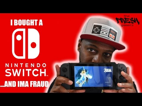 I Bought a NINTENDO SWITCH... and I'm a  FRAUD!