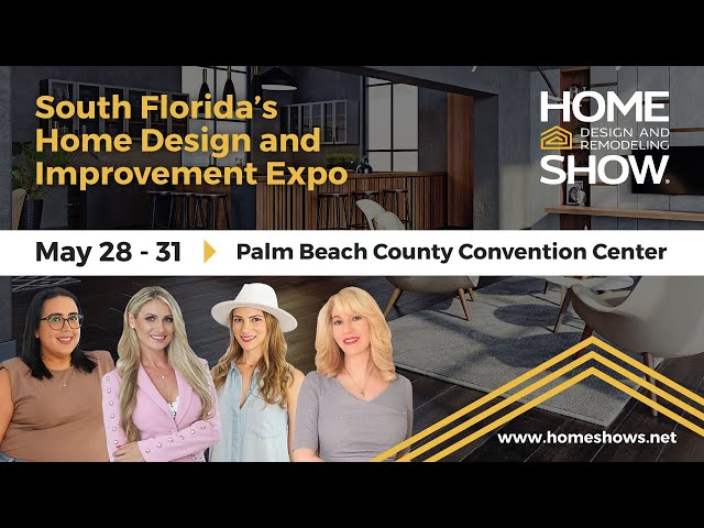 Improve Your Home at the Palm Beach Home Design and Remodeling Show | MAY 28-31