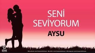 Seni Seviyorum AYSU - İsme Özel Aşk Şarkısı