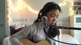 Shape of You by Ed Sheeran (Acoustic Cover) - Martina San Diego