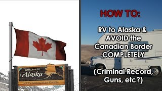 Video How to RV to Alaska and Avoid the Canadian Border COMPLETELY download MP3, 3GP, MP4, WEBM, AVI, FLV Juli 2018