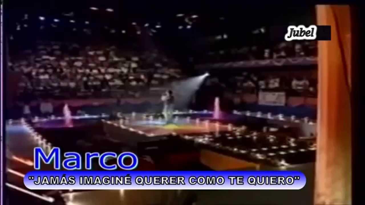 JAMAS IMAGINE QUERER COMO TE QUIERO MARCO - YouTube