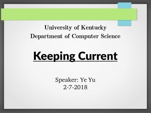 UKY-Computer Science Keeping Current 2018-2-7 - Ye Yu - Part 2