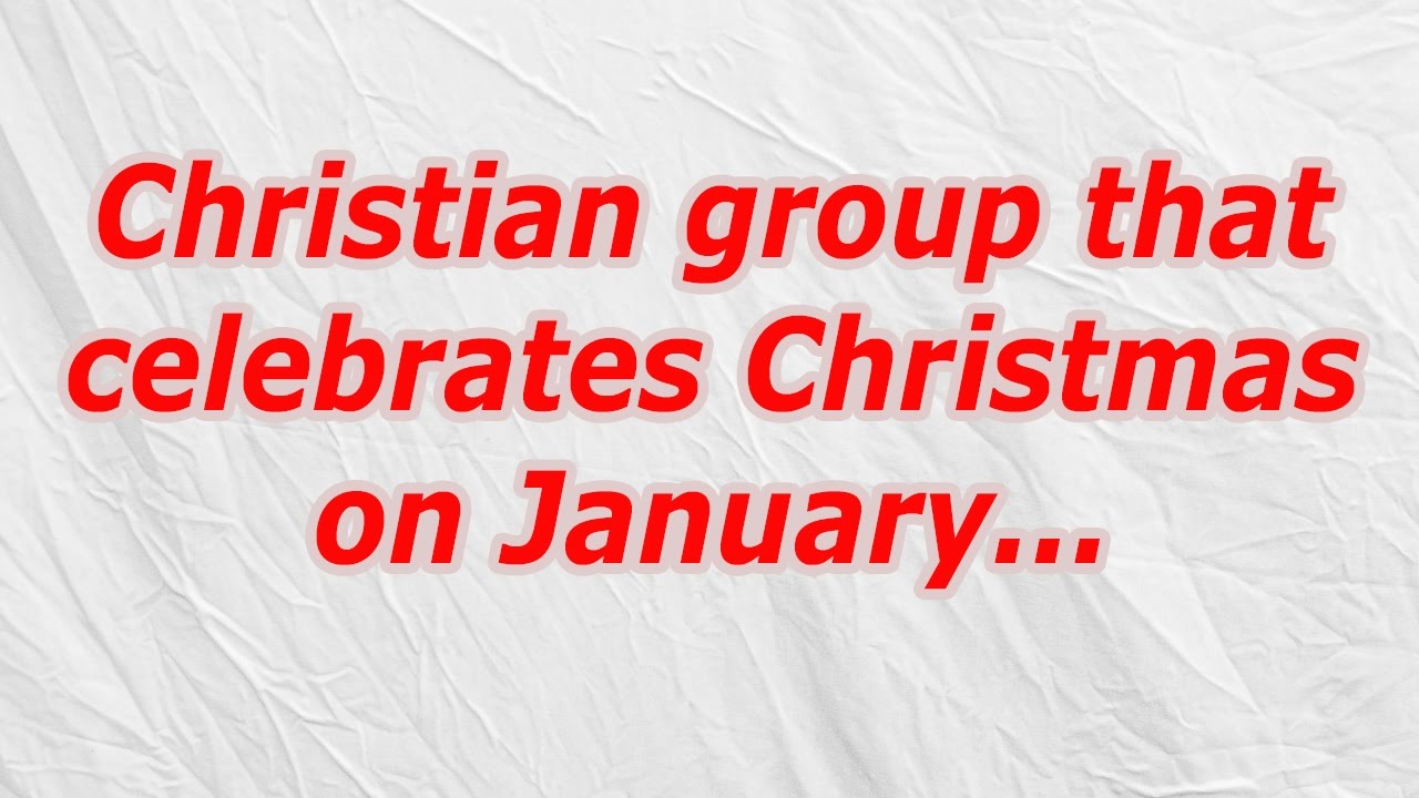 Christian group that celebrates Christmas on January (CodyCross ...