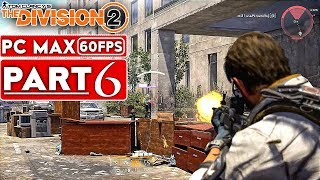 THE DIVISION 2 Gameplay Walkthrough Part 6 FULL GAME [1080p HD 60FPS PC] - No Commentary