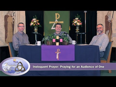 Ineloquent Prayer: Praying for an Audience of One - Trinity Talk Live #36