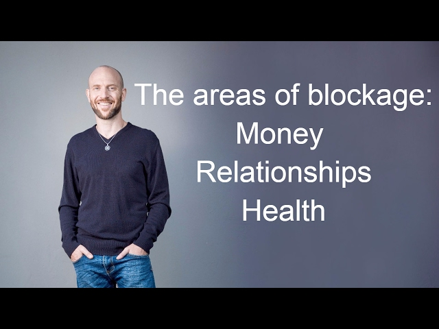 The areas of blockage: money relationships health