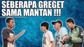 Video SEBERAPA GREGET LU SAMA MANTAN !!! download MP3, 3GP, MP4, WEBM, AVI, FLV November 2018