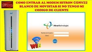 COMO ENTRAR AL MODEM HITRON CGNV22 BLANCO DE MOVISTAR  CON O SIN CODIGO DE CLIENTE