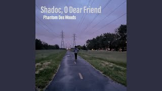 Provided to YouTube by TuneCore Mr. Clock · Phantom Des Woods Shadoc, O Dear Friend ℗ 2019 Phantom Des Woods Released on: 2019-06-23 ...
